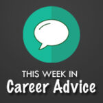 This Week in Career Advice: Why You Should Never Give Your Salary Information