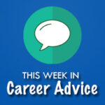 This Week in Career Advice: Job Hunting Tips & Tricks